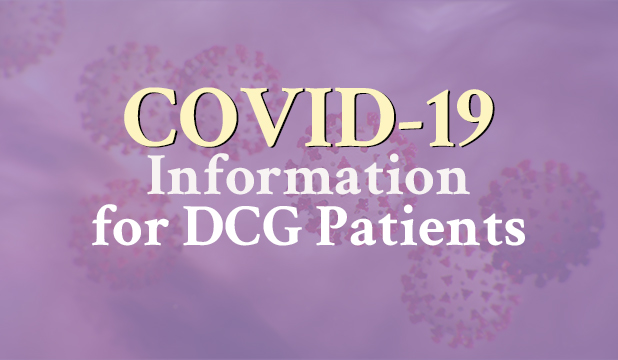 Clickable Button: COVID 19 Information for DCG  Patients in Regard to COVID-19